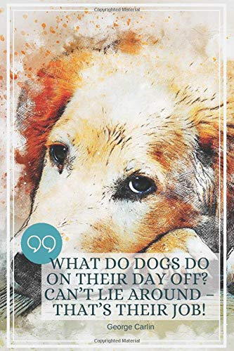 What do dogs do on their day off? Can't lie around – that's their job!-Blank Lined Notebook-Funny Quote Journal-6'x9'/120 pages: Dog Owner Journal for ... for coworker friends family employees boss