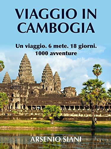 Viaggio in Cambogia: Un viaggio. 6 mete. 18 giorni. 1000 avventure.