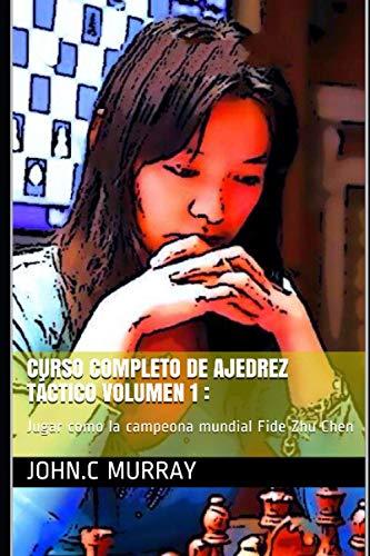 Curso completo de ajedrez táctico volumen 1 :: Jugar como la campeona mundial Fide Zhu Chen