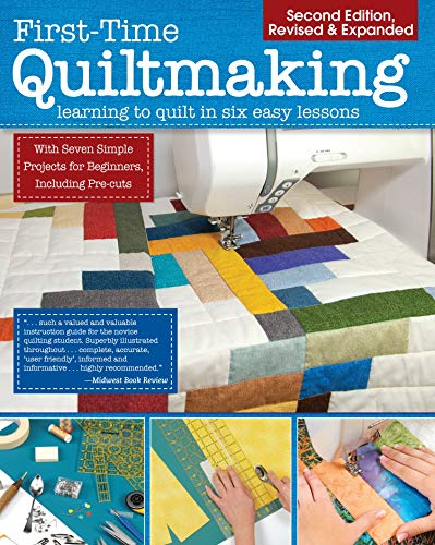 Compare Textbook Prices for First-Time Quiltmaking, Second Edition, Revised & Expanded: Learning to Quilt in Six Easy Lessons Landauer 7 Simple Projects and Easy-to-Follow, Clearly Illustrated Instructions for Beginners Second Revised & Expanded Edition ISBN 9781947163072 by Editors at Landauer Publishing
