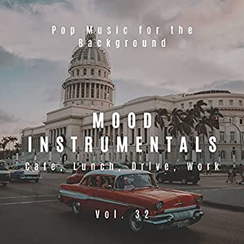 Mood Instrumentals: Pop Music For The Background - Cafe, Lunch, Drive, Work, Vol. 32