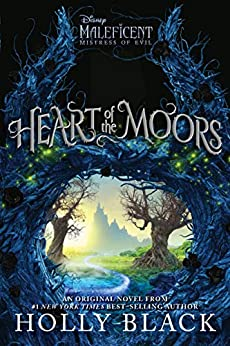 Heart of the Moors: An Original Maleficent: Mistress of Evil Novel by [Holly Black]