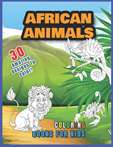 African Animals Books For Kids: A Fun Safari Animal Coloring Book, Enjoy Colouring These Delightful Savannah Animals Of Africa.