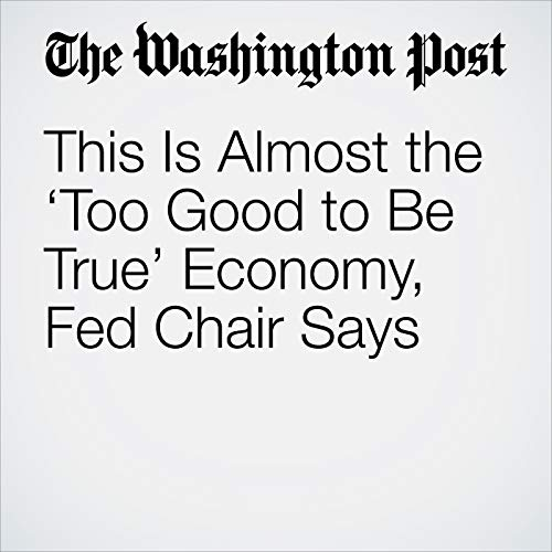 This Is Almost the 'Too Good to Be True' Economy, Fed Chair Says audiobook cover art