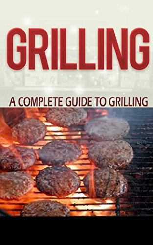 Grill: Grilling for Beginners- Methods & Techniques of Grilling Beef, Pork, Chicken, Seafood, Vegetables and many more (Grill Cookbook, Grill for Beginners, ... Dummies, Grilling Lessons) (English Edition)