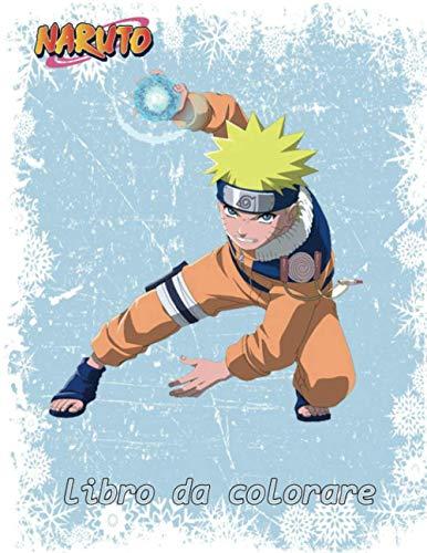 Naruto Libro Da Colorare: Anime Naruto Miglior Libro Da Colorare Per Tutti I Bambini E Gli Adulti , Illustrazioni di Alta Qualità, Libro da ... Regalo per ... un Sacco di Personaggi, Relax