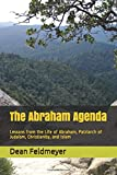 The Abraham Agenda: Lessons from the Life of Abraham, Patriarch of Judaism, Christianity, and Islam