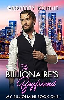 The Billionaire's Boyfriend (My Billionaire Book 1) by [Geoffrey Knight]