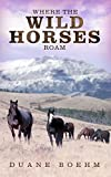 Where the Wild Horses Roam (Wild Horse Westerns Book 1)