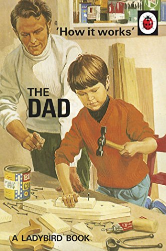 How it Works: The Dad (Ladybirds for Grown-Ups) (English Edition)