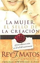 La Mujer, el sello de la creación: Cómo obtener éxito en el rol del matrimonio (Spanish Edition)