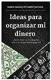 Ideas para organizar mi dinero : No es mas rico el que gana más si no que el sabe organizar