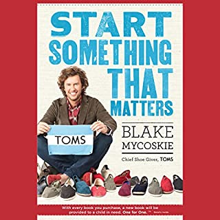 Start Something That Matters                   By:                                                                                                                                 Blake Mycoskie                               Narrated by:                                                                                                                                 Blake Mycoskie                      Length: 4 hrs and 47 mins     62 ratings     Overall 4.6