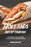 Hollands Receptenboek: You Need Not Be Hollands To Cook These Amazing Recipes