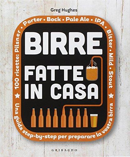 Birre fatte in casa. Una guida step-by-step per preparare la vostra birra
