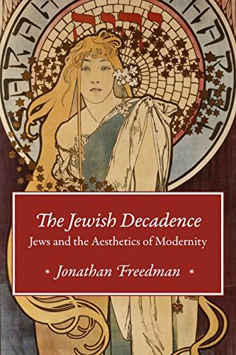 The Jewish Decadence: Jews and the Aesthetics of Modernity (English Edition)
