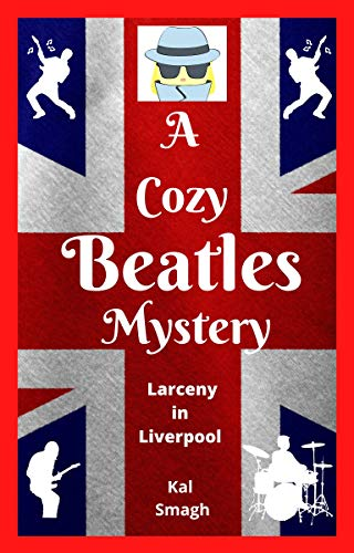 A Cozy Beatles Mystery: Larceny in Liverpool (A Cozy Beatles Mystery Series Book 1)