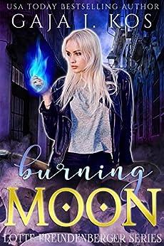 Burning Moon (Lotte Freundenberger Book 5) by [Gaja J. Kos]