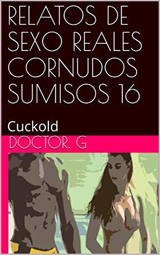 RELATOS DE SEXO REALES CORNUDOS SUMISOS 16: Cuckold (016)