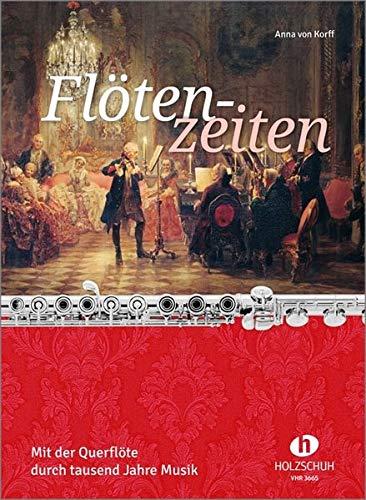 Flötenzeiten: Mit der Querflöte durch tausend Jahre Musik
