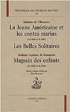 La jeune américaine et les contes marins (La Belle et la bête) - Les Belles solitaires - Magasin des enfants (La Belle et la bête)
