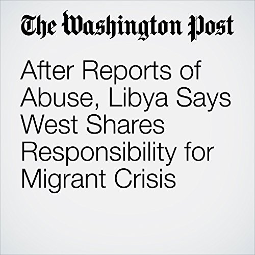 After Reports of Abuse, Libya Says West Shares Responsibility for Migrant Crisis copertina
