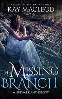 The Missing Branch (A Bulwark Anthology Book 5) by [Kay MacLeod]
