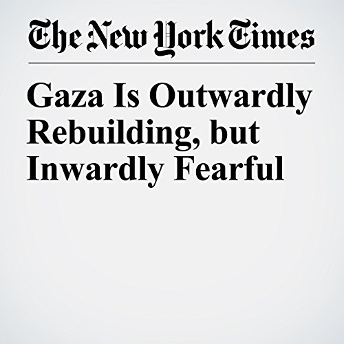 Gaza Is Outwardly Rebuilding, but Inwardly Fearful copertina
