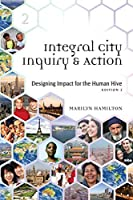 Integral City Inquiry and Action: Designing Impact for the Human Hive