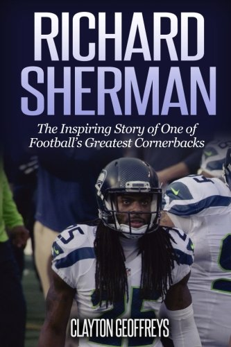 Richard Sherman: The Inspiring Story of One of Football's Greatest Cornerbacks (Football Biography Books, Band 12)