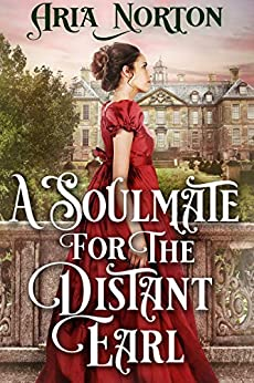 A Soulmate for the Distant Earl: A Historical Regency Romance Book by [Aria Norton]
