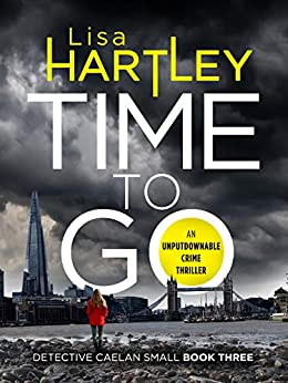 Time To Go (Detective Caelan Small Book 3) by [Lisa Hartley]