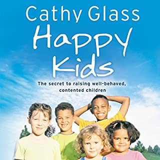 Happy Kids: The Secrets to Raising Well-Behaved, Contented Children                   By:                                                                                                                                 Cathy Glass                               Narrated by:                                                                                                                                 DeNica Fairman                      Length: 6 hrs and 39 mins     4 ratings     Overall 4.0