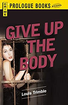 Give Up the Body (Prologue Crime) by [Louis Trimble]