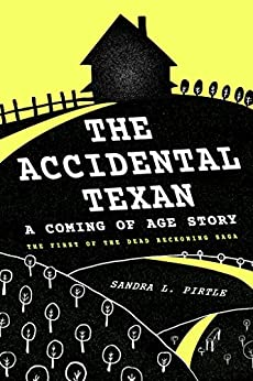 Accidental Texan: A Coming of Age Story (The Dead Reckoning Saga Book 1) by [Sandra Pirtle]