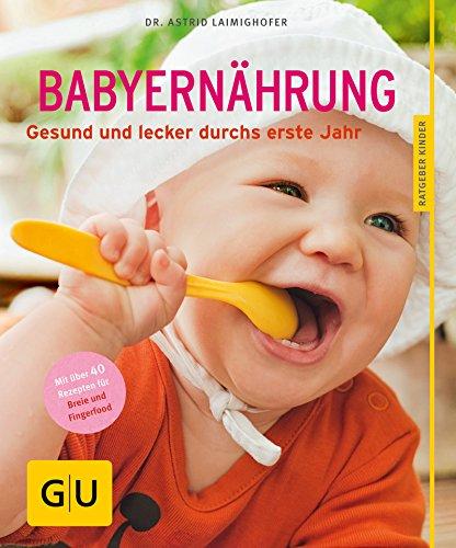 Babyernährung: Gesund und lecker durchs erste Jahr (GU Ratgeber Kinder)