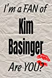 I m a FAN of Kim Basinger Are YOU? creative writing lined journal: Promoting fandom and creativity through journaling…one day at a time (Actors series)