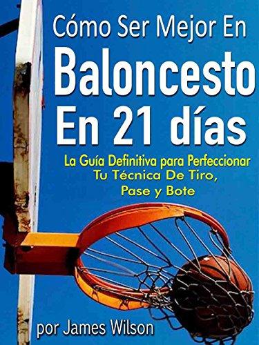 Cómo Ser Mejor en Baloncesto en 21 días -