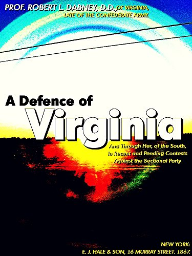 A Defence of Virginia: And Through Her, of the South, in Recent and Pending Contests Against the Sectional Party (English Edition)