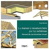La maison à ossature bois par les schémas - Manuel de construction visuel.