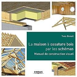 livre La maison à ossature bois par les schémas : Manuel de construction visuel