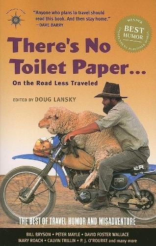 There's No Toilet Paper . . . on the Road Less Traveled: The Best of Travel Humor and Misadventure (Travelers' Tales Guides)