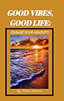 Good Vibes; Change your mindset
