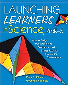Launching Learners in Science, PreK-5: How to Design Standards-Based Experiences and Engage Students in Classroom Conversations by [Kerry C. Williams, George E. Veomett]
