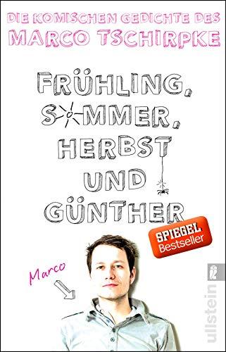 Frühling, Sommer, Herbst und Günther: Die komischen Gedichte von Marco Tschirpke