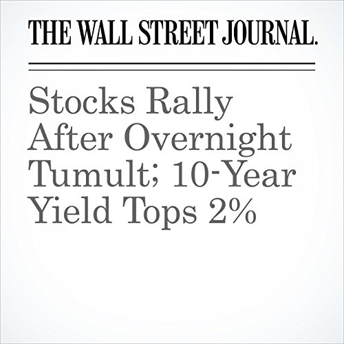 Stocks Rally After Overnight Tumult; 10-Year Yield Tops 2%                   By:                                                                                                                                 Aaron Kuriloff,                                                                                        Corrie Driebusch                               Narrated by:                                                                                                                                 Fleet Cooper                      Length: 7 mins     Not rated yet     Overall 0.0