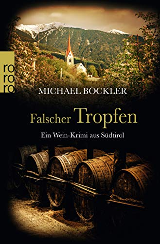 Falscher Tropfen: Ein Wein-Krimi aus Südtirol (Baron Emilio von Ritzfeld-Hechenstein, Band 4)