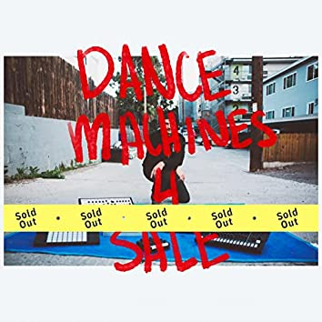 Dance Machines (Sold Out)