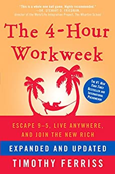 The 4-Hour Workweek, Expanded and Updated: Expanded and Updated, With Over 100 New Pages of Cutting-Edge Content. by [Timothy Ferriss]