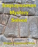 Saqsaywaman Mystery Solved